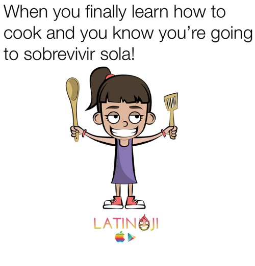 Latinos, Memes, and 🤖: When you finally learn how to  cook and you know you're going  to sobrevivir sola!  LATINO