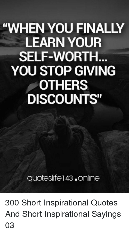 When You Finally Learn Your Self Worth You Stop Giving Others