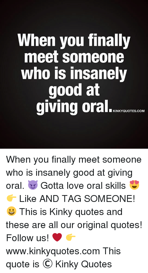 When You Finally Meet Someone Who Is Insanely Good At Giving Oral An