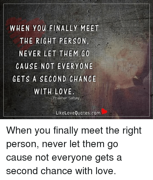 When You Finally Meet The Right Person Never Let Them Go Cause Not