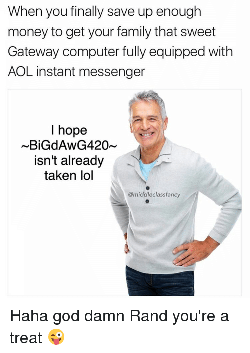 when you finally save up enough money to get your 12809772 ✅ 25 best memes about aol instant messenger aol instant