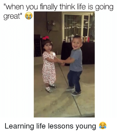 """Funny, Life, and Think: """"when you finally think life is going  great"""" Learning life lessons young 😂"""
