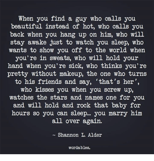 Find the guy who calls you beautiful