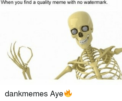 when you find a quality meme with no watermark dankmemes 9674612 when you find a quality meme with no watermark dankmemes aye,Watermark Meme