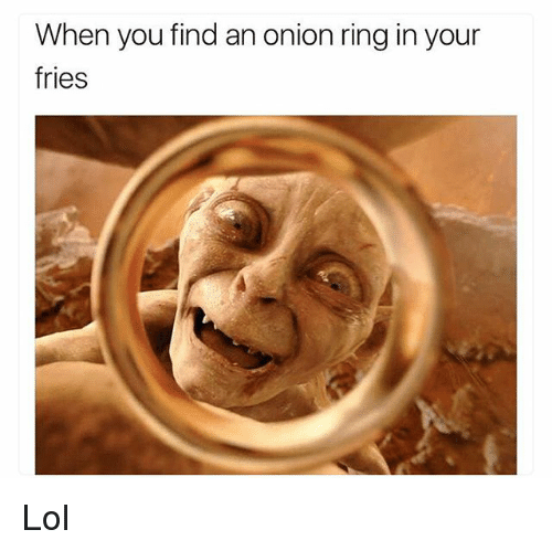 Lol, Memes, and Onion: When you find an onion ring in your  fries Lol