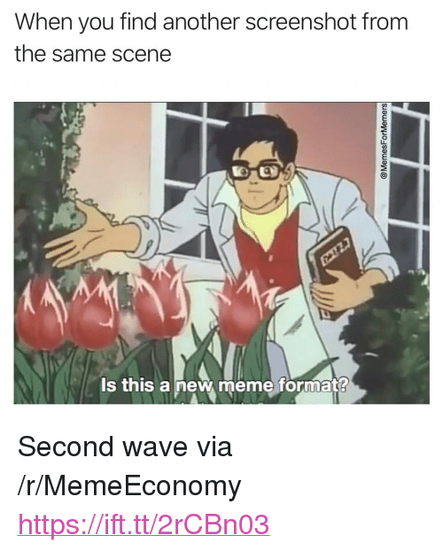"""Meme, Another, and Wave: When you find another screenshot from  the same scene  su  ls this a new meme format? <p>Second wave via /r/MemeEconomy <a href=""""https://ift.tt/2rCBn03"""">https://ift.tt/2rCBn03</a></p>"""