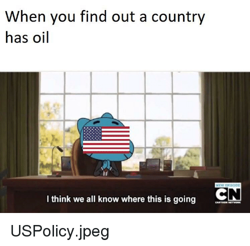 When You Find Out a Country Has Oil I Think We All Know