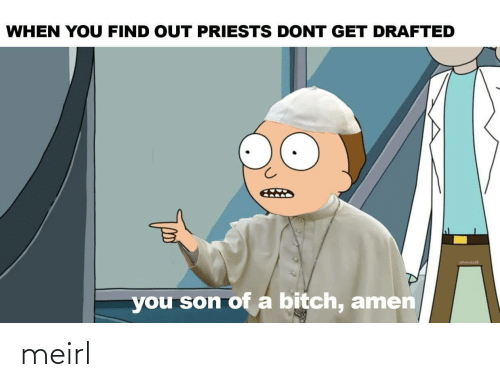 MeIRL, Amen, and You: WHEN YOU FIND OUT PRIESTS DONT GET DRAFTED  you son of a bitch, amen meirl