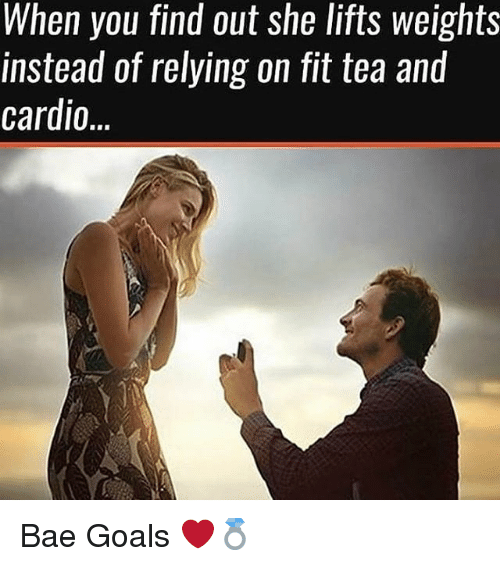 Bae, Goals, and Gym: When you find out she lifts weights  instead of relying on fit tea and  cardio Bae Goals ❤💍