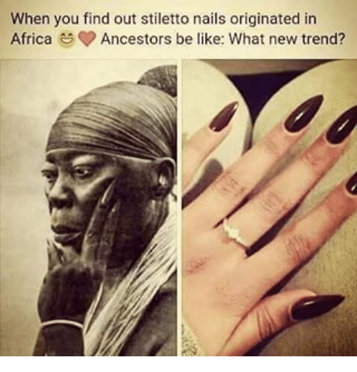 When You Find Out Stiletto Nails Originated in Africa 3 Ancestors Be ...