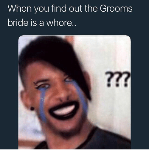 Dank Memes, Whore, and You: When you find out the Grooms  bride is a whore.  ?77