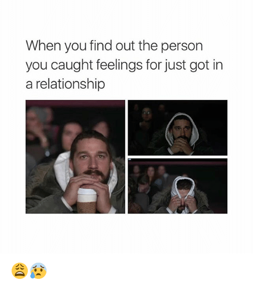 Relationships, Girl Memes, and In a Relationship: When you find out the person  you caught feelings for just got in  a relationship 😩😰