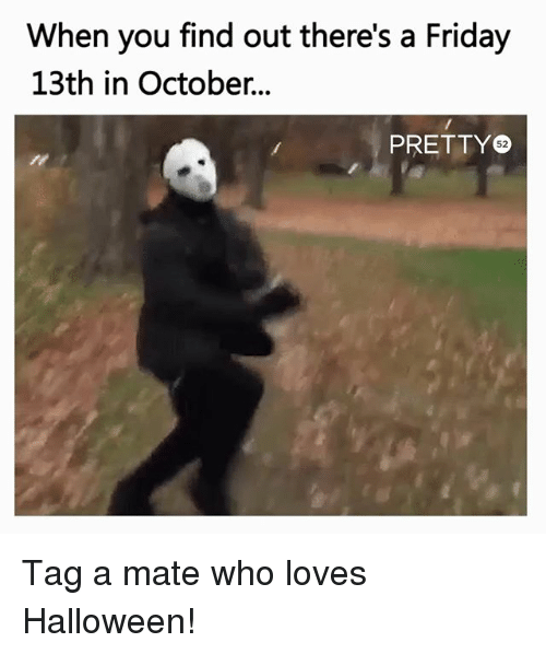 When You Find Out There's a Friday 13th in October 52 Tag a Mate ...