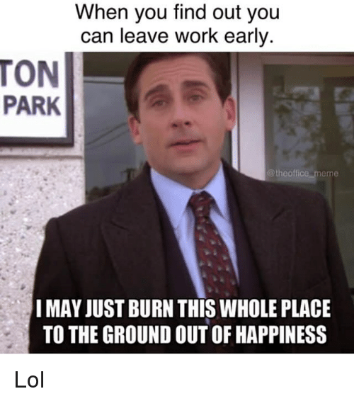 when you find out you can leave work early ton 26252532 25 best leave work early memes early memes, when your boss memes