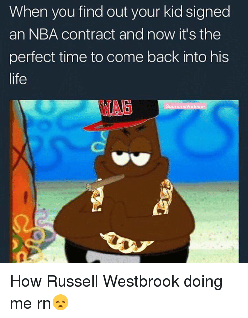 Memes, Russell Westbrook, and Perfect Timing: When you find out your kid signed  an NBA contract and now it's the  perfect time to come back into his  life  Supreme Vodeine How Russell Westbrook doing me rn😞
