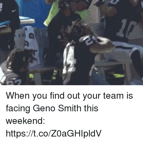 Sports, Geno Smith, and Weekend: When you find out your team is facing Geno Smith this weekend: https://t.co/Z0aGHIpldV