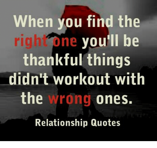 When You Find The Right One Youll Be Thankful Things Didnt Workout