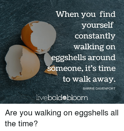 Walking on eggshels