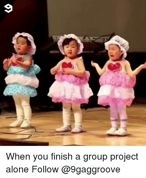 Being Alone, Memes, and 🤖: When you finish a group project alone Follow @9gaggroove