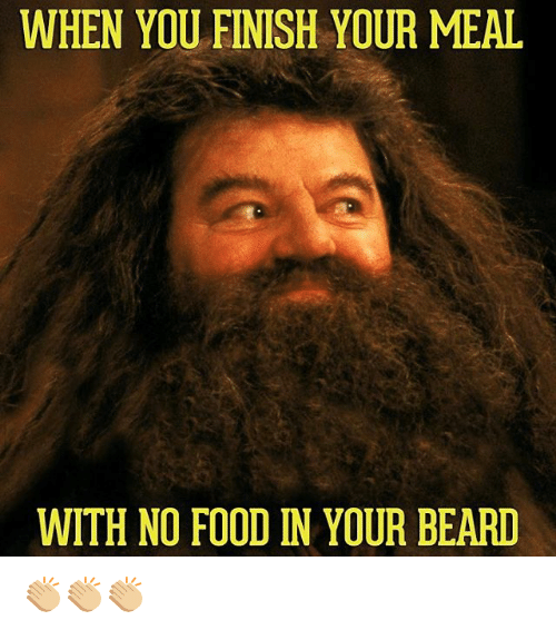 when you finish your meal with no food in your 12882024 when you finish your meal with no food in your beard