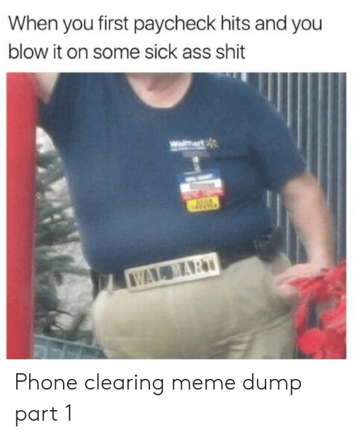Meme, Phone, and Wal Mart: When you first paycheck hits and you  blow it on some sick ass shit  Waimart  WAL MART Phone clearing meme dump part 1