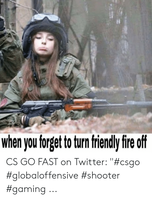 When You Forget to Turn Friendlv Fire Off CS GO FAST on Twitter