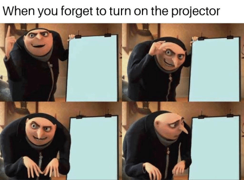 You, When You, and Turn: When you forget to turn on the projector