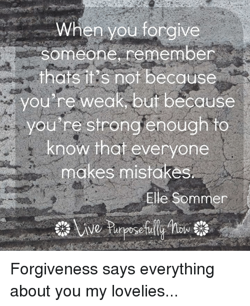 Love, Memes, And Strong: When You Forgive Someone Remember That Sits Not  Because