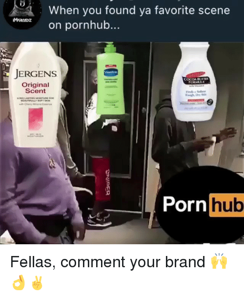 Memes, Pornhub, and 🤖: When you found ya favorite scene  on pornhub...  JERGENS  COCOA BUTTER  FORMULA  Original  Scent  0  orn hub Fellas, comment your brand 🙌👌✌️