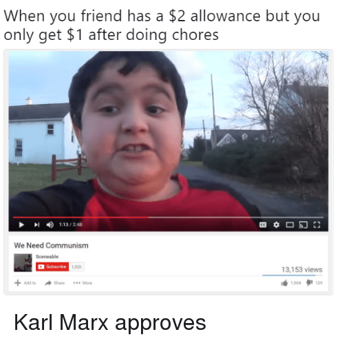 Dank Memes, Karl Marx, and Add: When you friend has a $2 allowance but you  only get $1 after doing chores  1:13 / 2:48  We Need Communisnm  Sceneable  Subsoribe  1320  3,153 views  lé 1004タ112,  + Add to Share More