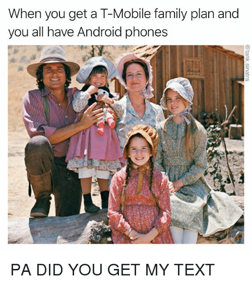 Android, Family, and Funny: When you get a T-Mobile family plan and  you all have Android phones PA DID YOU GET MY TEXT