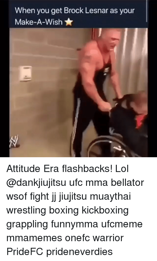 Boxing, Lol, and Memes: When you get Brock Lesnar as your  Make-A-Wish Attitude Era flashbacks! Lol @dankjiujitsu ufc mma bellator wsof fight jj jiujitsu muaythai wrestling boxing kickboxing grappling funnymma ufcmeme mmamemes onefc warrior PrideFC prideneverdies