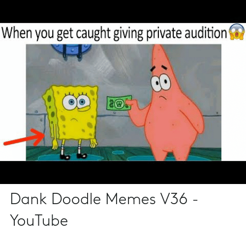 When You Get Caught Giving Private Audition Dank Doodle Memes V36 Youtube Dank Meme On Me Me Share a gif and browse these related gif searches. when you get caught giving private