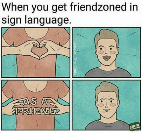 when you get friendzoned in sign language 15318946 when you get friendzoned in sign language meme on me me