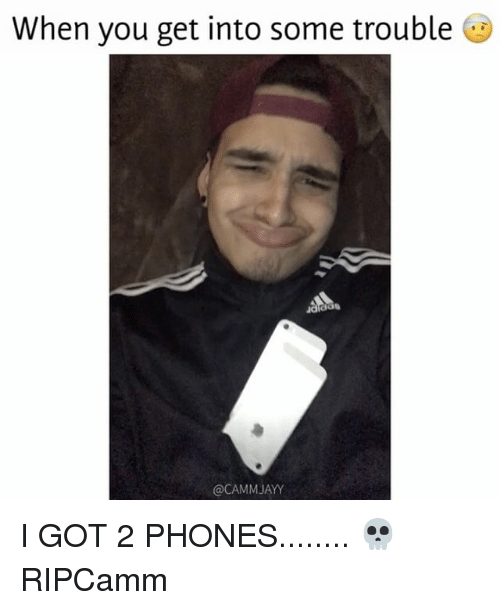 When You Get Into Some Trouble JAYY I GOT 2 PHONES