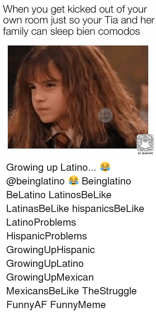 Growing Up, Latinos, and Memes: When you get kicked out of your  own room just so your Tia and her  family can sleep bien comodos  SC: BLSNAPZ Growing up Latino... 😂 @beinglatino 😂 Beinglatino BeLatino LatinosBeLike LatinasBeLike hispanicsBeLike LatinoProblems HispanicProblems GrowingUpHispanic GrowingUpLatino GrowingUpMexican MexicansBeLike TheStruggle FunnyAF FunnyMeme