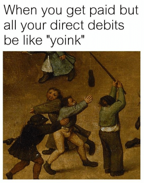 """Be Like, Classical Art, and All: When you get paid but  all your direct debits  be like """"yoink"""""""