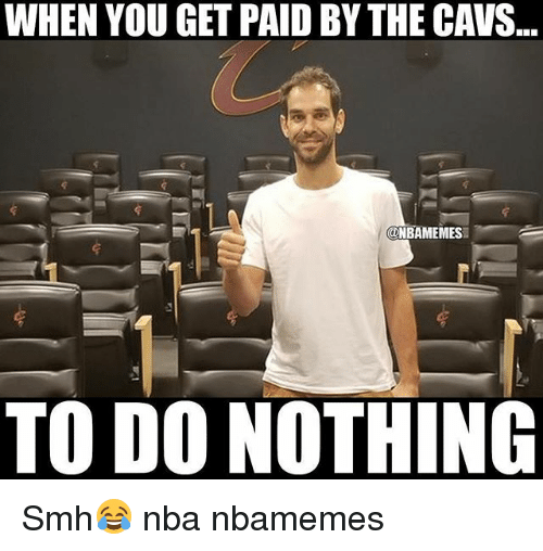 Basketball, Cavs, and Nba: WHEN YOU GET PAID BY THE CAVS..  ONBAMEMES  TO DO NOTHING Smh😂 nba nbamemes