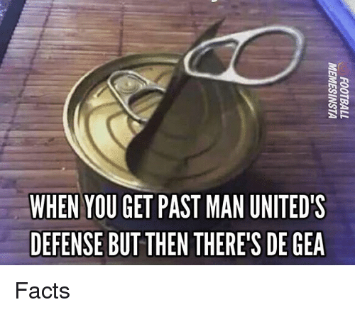 Facts, Memes, and 🤖: WHEN YOU GET PAST MAN UNITED'S  DEFENSE BUTTHEN THERE'S DE GEA Facts