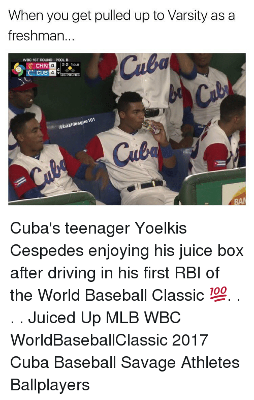 Memes, Cuba, and 🤖: When you get pulled up to Varsity as a  freshman  'WBC 1ST ROUND POOL B  CHN  2-2 10UT  36 PITCHES  @bushleague101  BAN Cuba's teenager Yoelkis Cespedes enjoying his juice box after driving in his first RBI of the World Baseball Classic 💯. . . . Juiced Up MLB WBC WorldBaseballClassic 2017 Cuba Baseball Savage Athletes Ballplayers