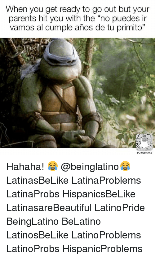 "Memes, Parents, and 🤖: When you get ready to go out but your  parents hit you with the ""no puedes ir  vamos al cumple años de tu primito""  SC: BLSNAPZ Hahaha! 😂 @beinglatino😂 LatinasBeLike LatinaProblems LatinaProbs HispanicsBeLike LatinasareBeautiful LatinoPride BeingLatino BeLatino LatinosBeLike LatinoProblems LatinoProbs HispanicProblems"