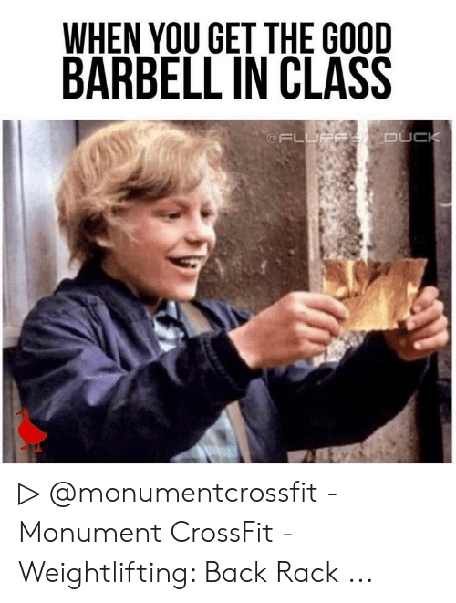 WHEN YOU GET THE GOOD BARBELL IN CLASS DUCK ▷ - Monument ...