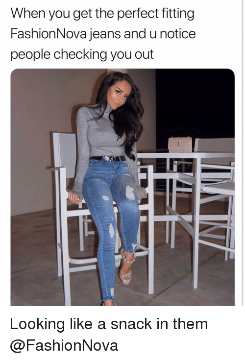 Funny, Jeans, and Looking: When you get the perfect fitting  FashionNova jeans and u notice  people checking you out Looking like a snack in them @FashionNova