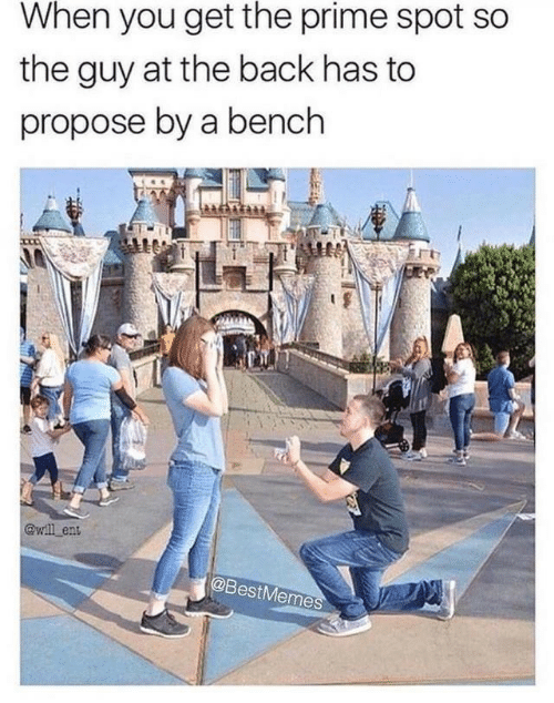 Back, Ent, and You: When you get the prime spot so  the guy at the back has to  propose by a bench  @wll ent  @BestMemes