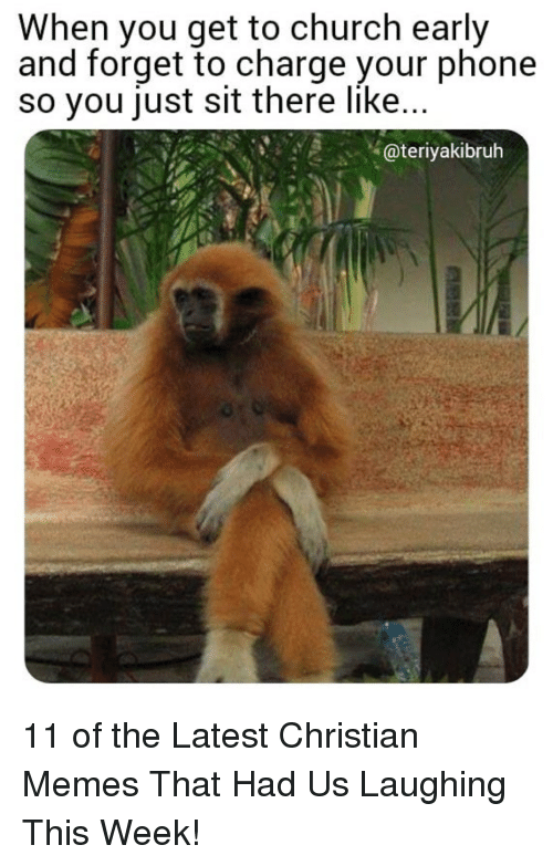 Church, Memes, and Phone: When you get to church early  and forget to charge your phone  so you just sit there like  @teriyakibruh 11 of the Latest Christian Memes That Had Us Laughing This Week!