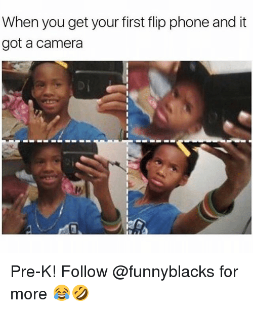 Phone, Camera, and Dank Memes: When you get your first flip phone and it  got a camera Pre-K! Follow @funnyblacks for more 😂🤣