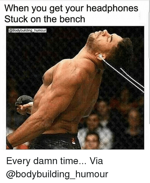 Gym, Bodybuilding, and Headphones: When you get your headphones  Stuck on the bench  @Bodybuilding_humour Every damn time... Via @bodybuilding_humour
