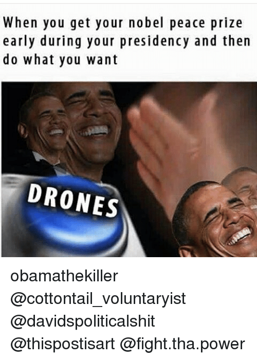 Drone, Memes, and Drones: When you get your nobel peace prize early during