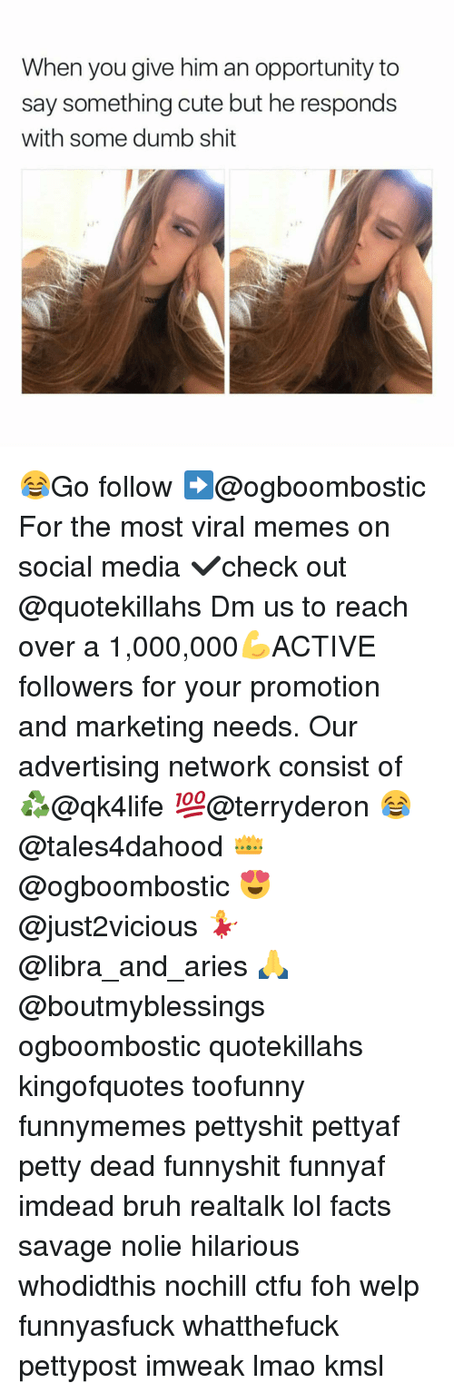 Bruh, Ctfu, and Cute: When you give him an opportunity to  say something cute but he responds  with some dumb shit 😂Go follow ➡@ogboombostic For the most viral memes on social media ✔check out @quotekillahs Dm us to reach over a 1,000,000💪ACTIVE followers for your promotion and marketing needs. Our advertising network consist of ♻@qk4life 💯@terryderon 😂@tales4dahood 👑@ogboombostic 😍@just2vicious 💃@libra_and_aries 🙏@boutmyblessings ogboombostic quotekillahs kingofquotes toofunny funnymemes pettyshit pettyaf petty dead funnyshit funnyaf imdead bruh realtalk lol facts savage nolie hilarious whodidthis nochill ctfu foh welp funnyasfuck whatthefuck pettypost imweak lmao kmsl