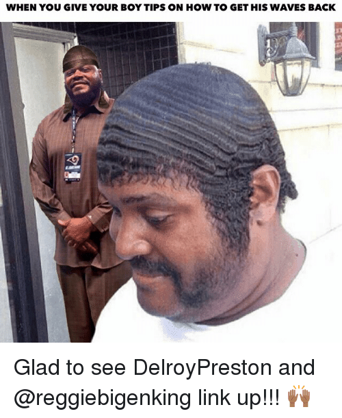 When You Give Your Boy Tips On How To Get His Waves Back Glad To See